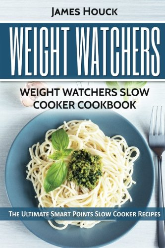 Weight Watchers: Weight Watchers Slow Cooker Cookbook: Complete Smart Points and Nutrition Information