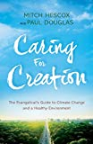 img - for Caring for Creation: The Evangelical's Guide to Climate Change and a Healthy Environment book / textbook / text book