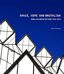 Space, Hope and Brutalism (Paul Mellon Centre for Studies in British Art)