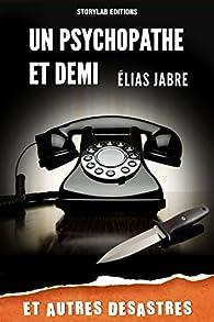 Un psychopathe et demi et autres désastres par Elias Jabre