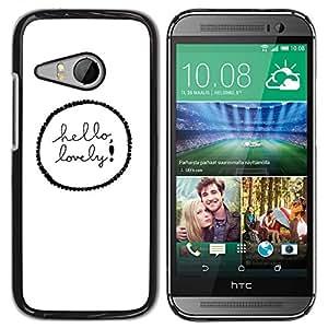 rígido protector delgado Shell Prima Delgada Casa Carcasa Funda Case Bandera Cover Armor para HTC ONE MINI 2 / M8 MINI -Hello Lovely Text Minimal White Black -
