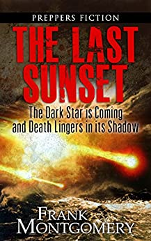 The Last Sunset (Preppers Fiction): The Dark Star is Coming and Death Lingers in its Shadow by [Montgomery, Frank]
