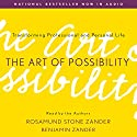 The Art of Possibility: Transforming Professional and Personal Life Audiobook by Rosamund Stone Zander, Benjamin Zander Narrated by Rosamund Stone Zander, Benjamin Zander