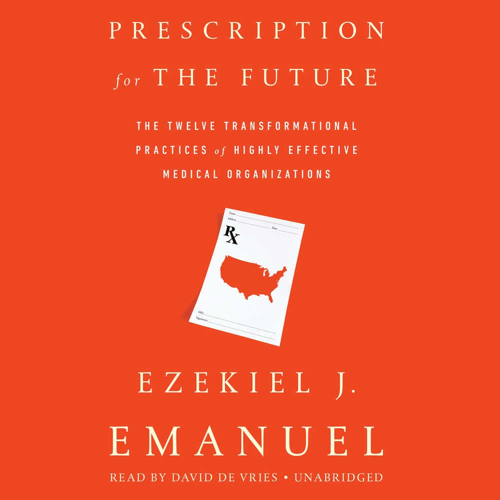 Prescription For The Future: The Twelve Transformational Practices Of  Highly Effective Medicalanizations: Ezekiel J Emanuel: 9781478950059:  Amazon: