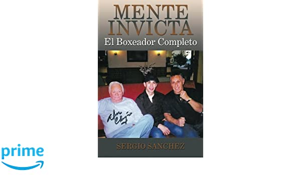 Mente Invicta: El Boxeador Completo (Spanish Edition): Sergio Sanchez: 9781493172542: Amazon.com: Books