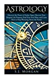 img - for Astrology: Discover the Power of Zodiac Signs: Discover Your Deepest Life Purpose, Find Your Soul Mate, and Learn How to Stop Worrying About the ... New age, Zodiac Compatibility, Spirit) book / textbook / text book