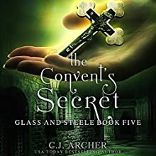 The Convent's Secret: Glass and Steele, Book 5 Audiobook by C.J. Archer Narrated by Marian Hussey