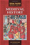 Term Paper Resource Guide to Medieval History, Jean Shepherd Hamm, 0313359679