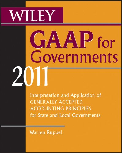 Wiley GAAP for Governments 2011: Interpretation and Application of Generally Accepted Accounting Principles for State and Local Governments Pdf