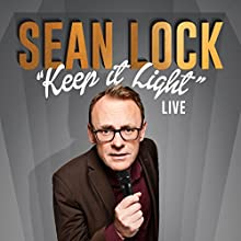 Sean Lock: Keep It Light - Live Performance by Sean Lock Narrated by Sean Lock