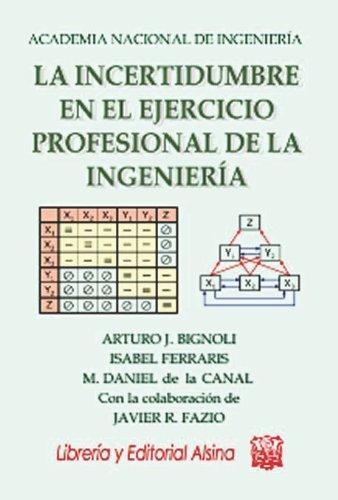 Descargar Libro La Incertidumbre En El Ejercicio Profesional De La Ingeniería Arturo J. Bignoli