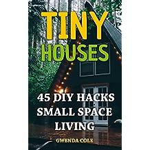 Tiny Houses: 45 DIY Hacks Small Space Living