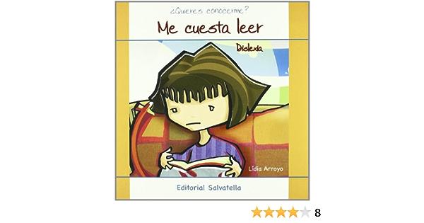 Dislexia Me Cuesta Leer Quieres Conocerme 4 Spanish Edition Arroyo Lidia 9788484125136 Amazon Com Books