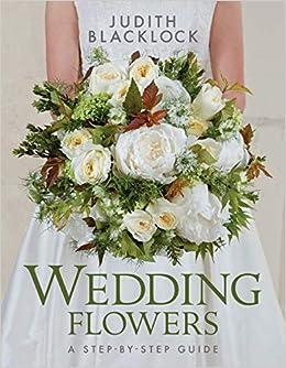 Wedding Flowers A Step By Step Guide Judith Blacklock