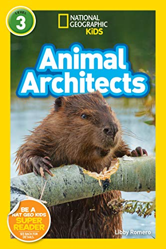 National Geographic Readers: Animal Architects (L3) (National Geographic Kids Readers, Level 3) ()