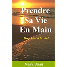 Prendre sa vie en main - Dire Oui à la vie ! (French Edition)