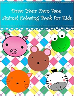 Draw Your Own Face Animal Coloring Book For Kids Big Easy Drawing