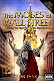 The Moses of Wall Street: Investing The Right Way For The Right Reasons