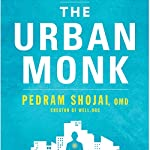 The Urban Monk: Eastern Wisdom and Modern Hacks to Stop Time and Find Success, Happiness, and Peace | Pedram Shojai OMD