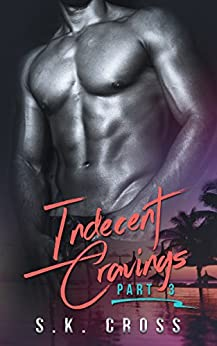 Indecent Cravings: Part Three by [Cross, S.K.]