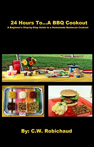24 Hours To...A BBQ Cookout: A Beginner's Step-by-Step Guide to a Homemade Barbecue Cookout