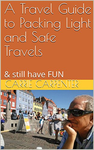A Travel Guide to Packing Light and Safe Travels: & still have FUN