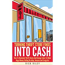 Turning Thrift Store Finds Into Cash: How To Dominate Thrift Stores And Garage Sales To Make Huge Money Selling On eBay, Amazon And Craigslist (Making ... Amazon, Digital Entrepreneur, eBay Buying)