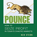 Pounce: How to Seize Profit in Today's Chaotic Markets | Ken Stern