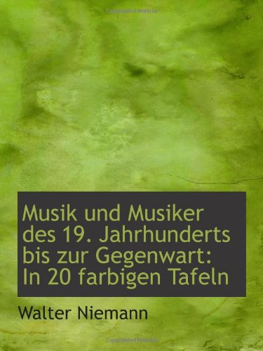 Musik und Musiker des 19. Jahrhunderts bis zur Gegenwart: In 20 farbigen Tafeln PDF