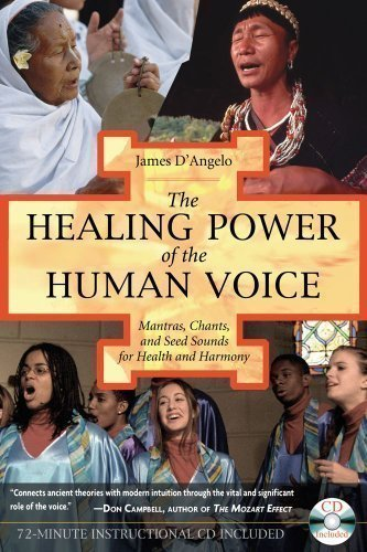 The Healing Power of the Human Voice: Mantras, Chants, and Seed Sounds for Health and Harmony New Edition by D'Angelo, James published by Healing Arts Press (2005)