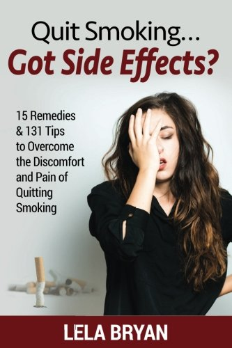 Quit Smoking...Got Side Effects?: 15 Remedies & 131 Tips To Overcome The Discomfort And Pain Of Quitting Smoking (Full Color ()