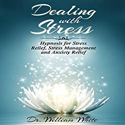 Dealing with Stress: Hypnosis for Stress Relief, Stress Management and Anxiety Relief