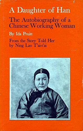 A Daughter of Han: The Autobiography of a Chinese Working Woman 1st edition by Pruitt, Ida (1967) Paperback