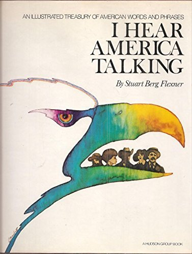 I Hear America Talking: An Illustrated Treasury of American Words and Phrases by Stuart Berg Flexner (1976-11-03) (Talking Hear I America)