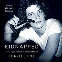 Kidnapped: The Tragic Life of J. Paul Getty III Audiobook by Charles Fox Narrated by Michael Kramer