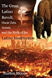 The Great Latino Revolt, Oscar Zeta Acosta, and the Birth of the Latino Insurrection, Burton Moore, 1482773783