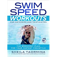 Swim Speed Workouts for Swimmers and Triathletes: The Breakout Plan for Your Fastest Freestyle