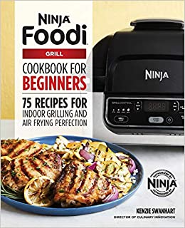 The Official Ninja Foodi Grill Cookbook for Beginners: 75 ...