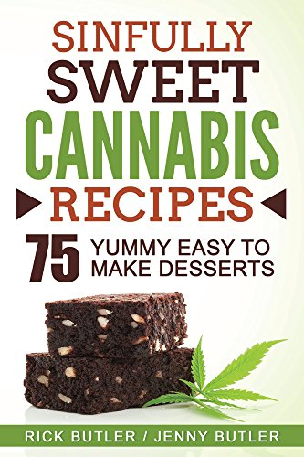 Sinfully Sweet Cannabis Recipes: 75 Yummy Easy to Make Desserts- How to Make Cannabis Milk, How to Make Cannabis Corn Syrup by Jenny Butler, Rick Butler