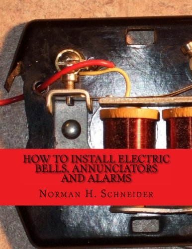 How To Install Electric Bells, Annunciators and Alarms: Including Batteries, Wires and Wiring, Circuits, Bells, Burglar Alarms, Fire Alarms and Thermostats Annunciator Fire Alarm