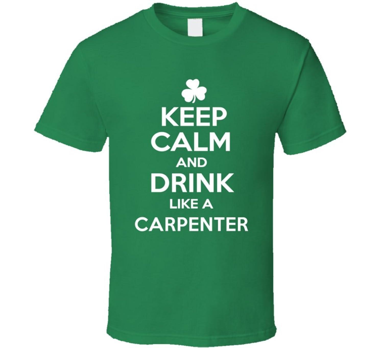 Keep Calm Drink Like an Carpenter St Patricks Day T Shirt