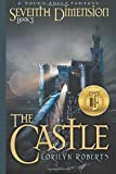 Seventh Dimension - The Castle: A Young Adult Christian Fantasy (Volume 3)