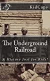 The Underground Railroad: A History Just for Kids!
