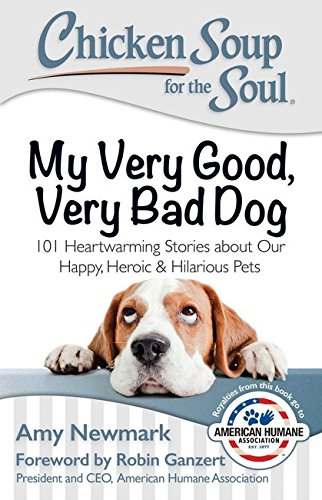Chicken Soup for the Soul: My Very Good, Very Bad Dog: 101 Heartwarming Stories about Our Happy, Heroic & Hilarious Pets by Simon & Schuster