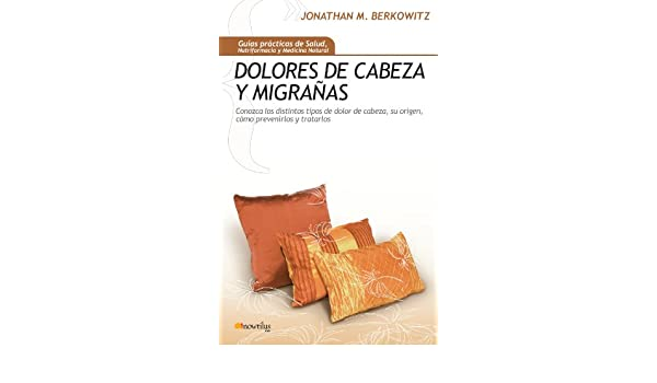 Dolores de cabeza y migrañas Gu¡as Prácticas de Salud: Amazon.es: Block Melissa, Challem Jack, Eva Montero García: Libros