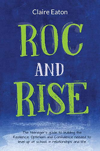 ROC and Rise: The teenager's guide to building the Resilience, Optimism and Confidence needed to level up at school, in relationships and life (Eaton Online-shop)