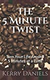 img - for The 5 Minute Twist: Turn Your Life Around 5 Minutes at a Time book / textbook / text book