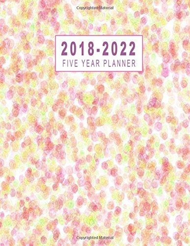 Read Online 2018-2022 Five Year Planner: 2018-2022 Monthly Planner   Five Year Planner 2018-2022  Monthly Calendar Schedule Organizer Agenda Planner  Five Year Planner 8.5 x 11 Planner (Volume 7) PDF