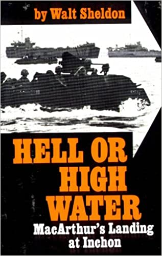 Hell or high water;: MacArthur's landing at Inchon,, Sheldon, Walter J