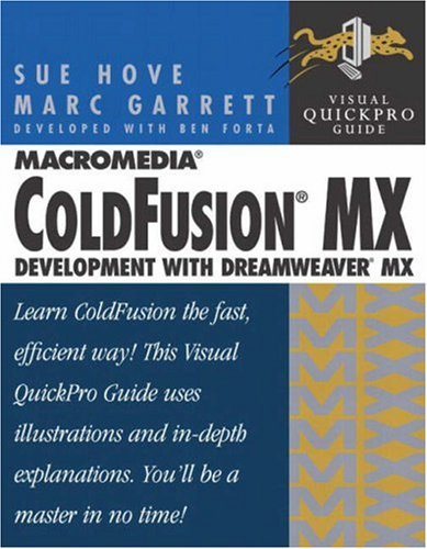 Macromedia ColdFusion MX Development with Dreamweaver MX: Visual QuickPro Guide by Peachpit Press